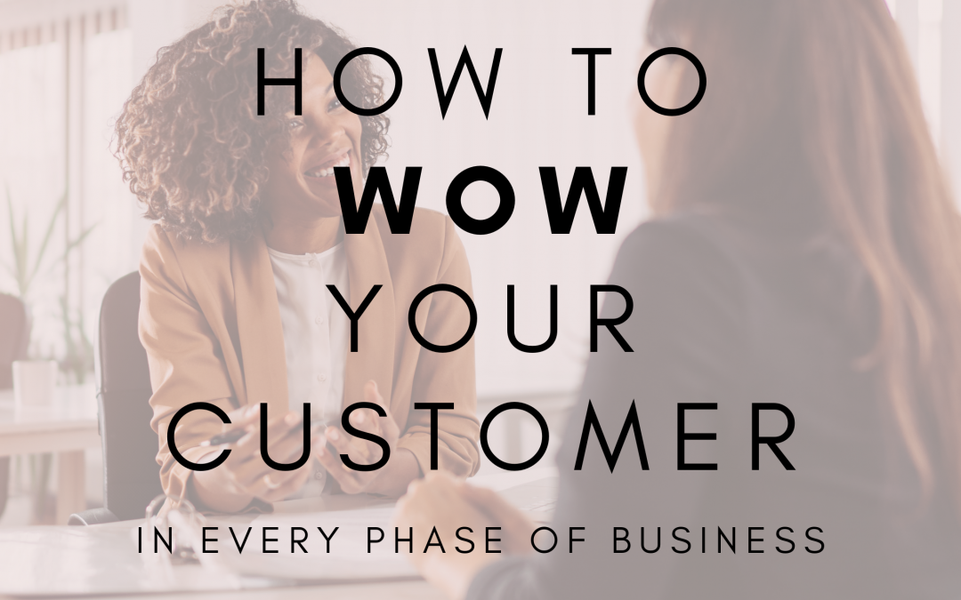 HOW TO WOW YOUR CUSTOMERS IN EVERY PHASE OF BUSINESS