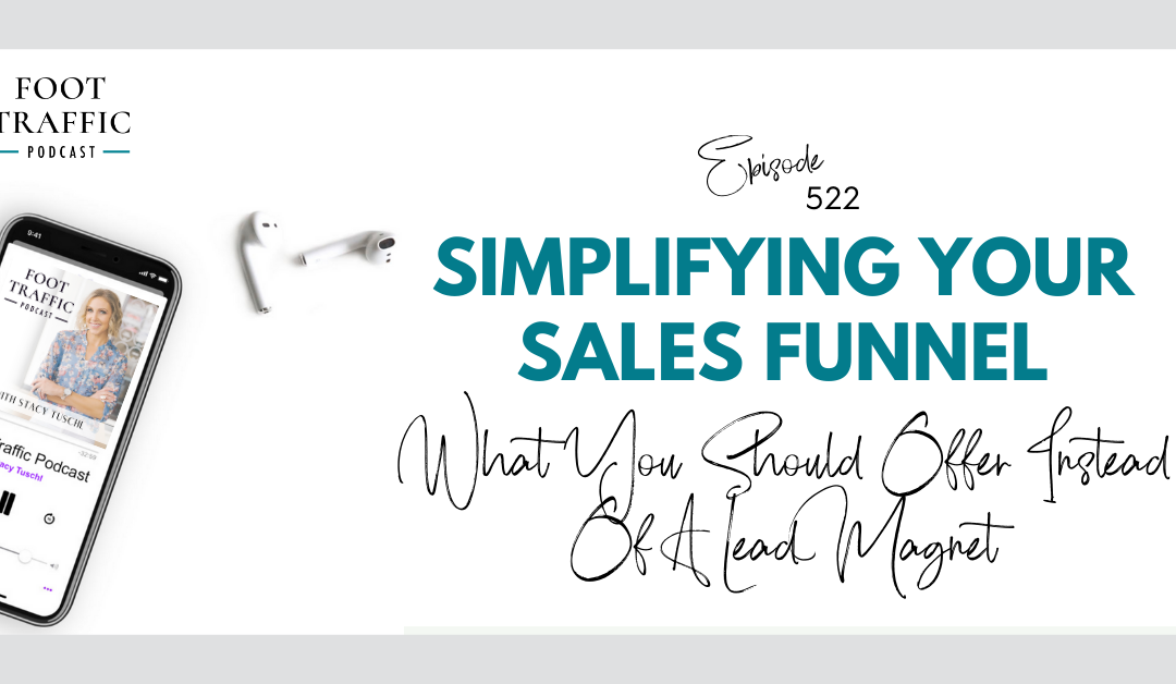 Simplifying Your Sales Funnel – What You Should Offer Instead Of A Lead Magnet