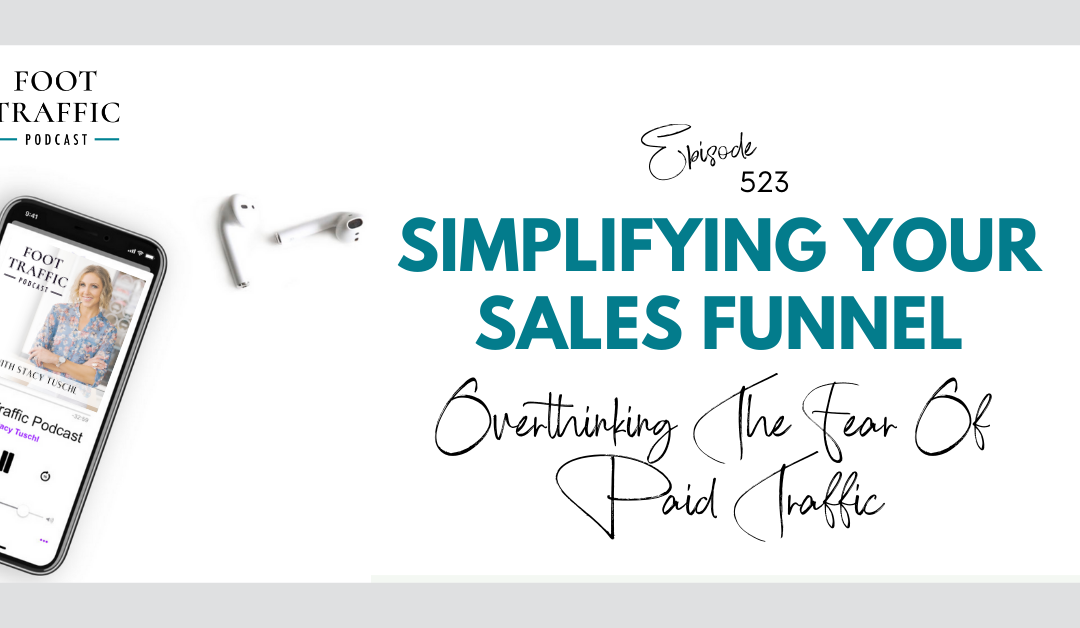 Simplifying Your Sales Funnel:  Overthinking The Fear Of Paid Traffic