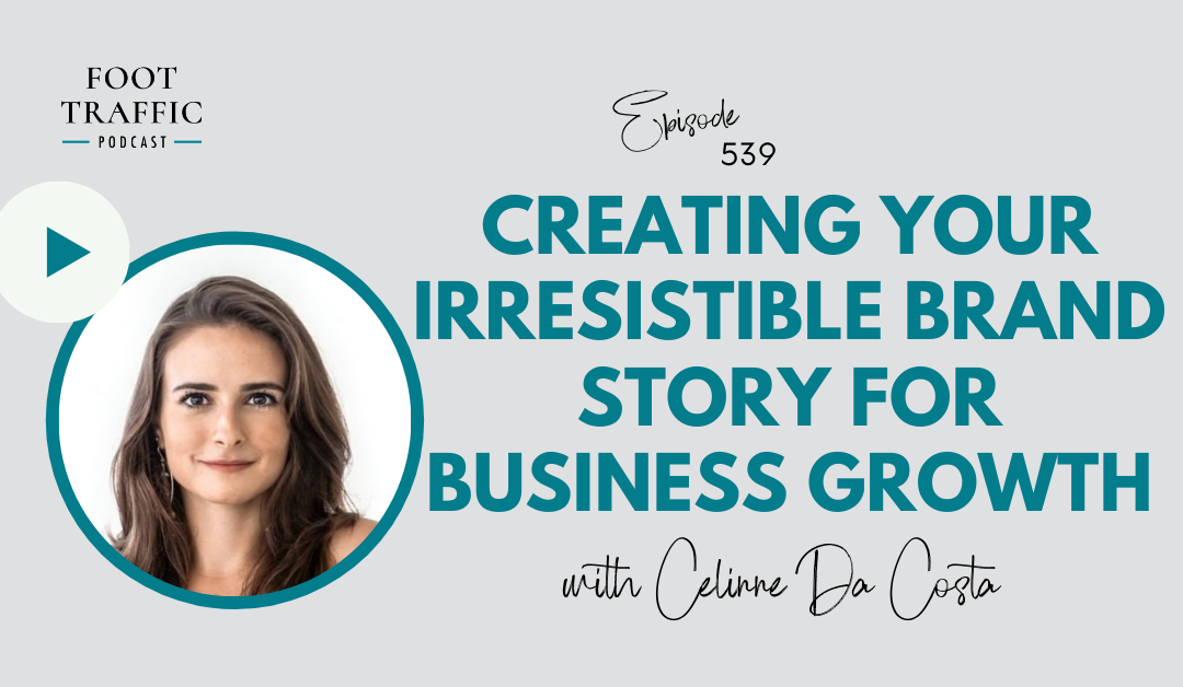Creating Your Irresistible Brand Story for Business Growth with Celinne Da Costa