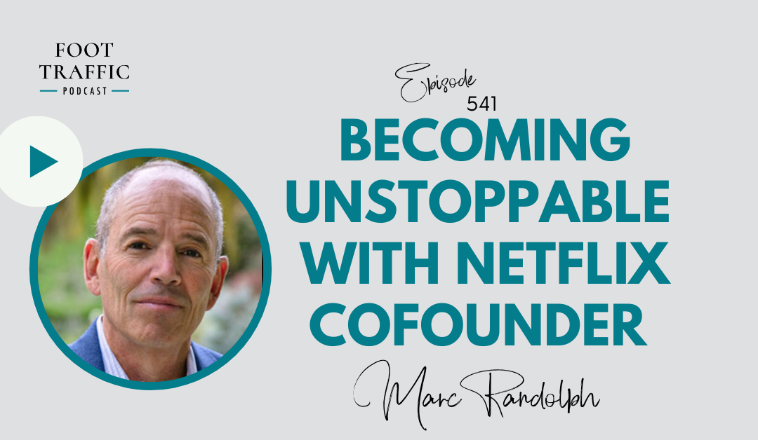 Becoming Unstoppable with Netflix CoFounder Marc Randolph