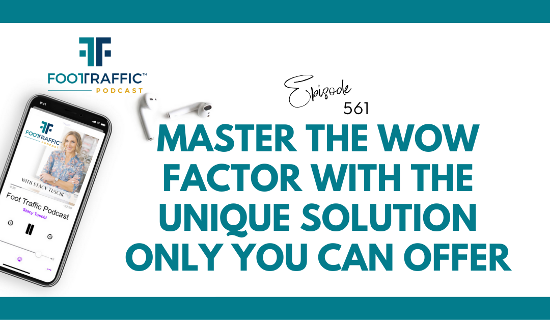 Master the Wow Factor with the Unique Solution Only You Can Offer